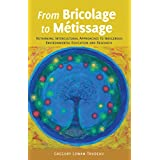 From Bricolage to Métissage: Rethinking Intercultural Approaches to Indigenous Environmental Education and Research
