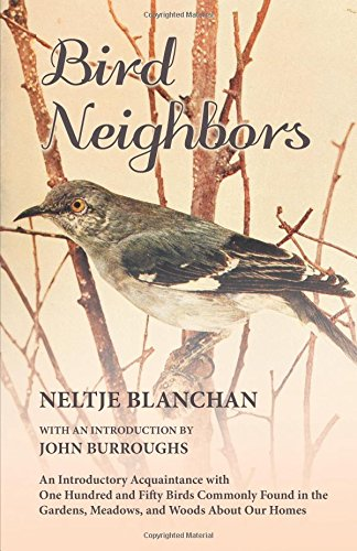 Download Bird Neighbors - An Introductory Acquaintance with One Hundred and Fifty Birds Commonly Found in the Gardens, Meadows, and Woods About Our Homes pdf epub