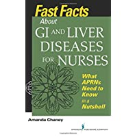 Fast Facts about GI and Liver Diseases for Nurses: What APRNs Need to Know in a...