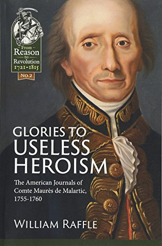 Glories to Useless Heroism: The Seven Years War in North America from the French Journals of Comte Maurès De Malartic, 1755-1760 (From Reason To Revolution)