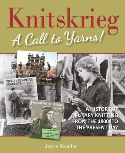 Download Knitskrieg: A Call to Yarns!: A History of Military Knitting from the 1800s to the Present Day PDF