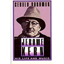 Jerome Kern: His Life and Music