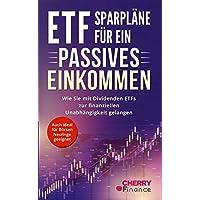 ETF Sparpläne für ein passives Einkommen: Wie Sie mit Dividenden ETFs zur finanziellen Unabhängigkeit gelangen + auch ideal für Börsen Neulinge ... und Aktien für Einsteiger) (German Edition)