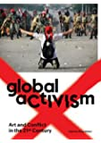 Global Activism: Art and Conflict in the 21st Century (MIT Press)