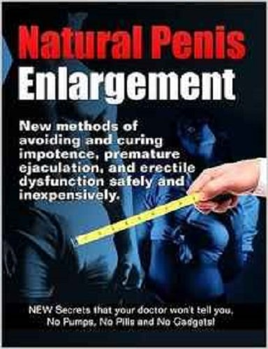 Natural Penis Enlargement: New Methods of Avoiding and Curing Impotence, Premature Ejaculation, and Erectile Dysfunction Safely and Inexpensively. New ... No Pumps, No Pills and No Gadgets! Vol. 2 Natural Penis Enlargement: New Methods of Avoiding and Curing Impotence