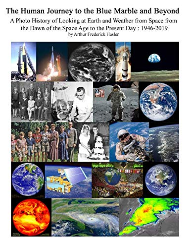 The Human Journey to the Blue Marble and Beyond: A Photographic History of Looking at Earth and Weather from Space from the Dawn of the Space Age to the Present Day 1946 - 2019 (Dawn Of The Electronic Age)