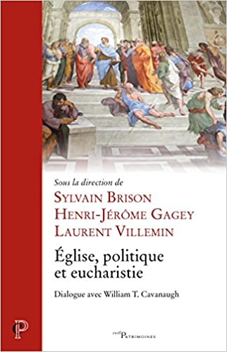 En ligne téléchargement gratuit Eglise, politique et eucharistie : Dialogue avec William T. Cavanaugh epub, pdf