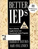Better IEP's : How to Develop Legally Correct and Educationally Useful Programs, Bateman, Barbara D. and Linden, Mary A., 1570351643