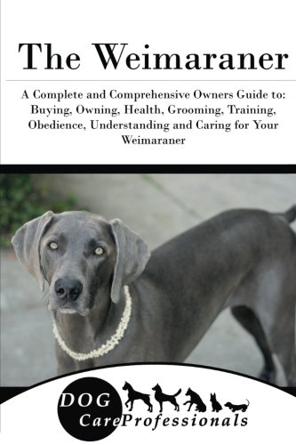 mplete and Comprehensive Owners Guide to: Buying, Owning, Health, Grooming, Training, Obedience, Understanding and Caring for Your ... to Caring for a Dog from a Puppy to Old Age) ()