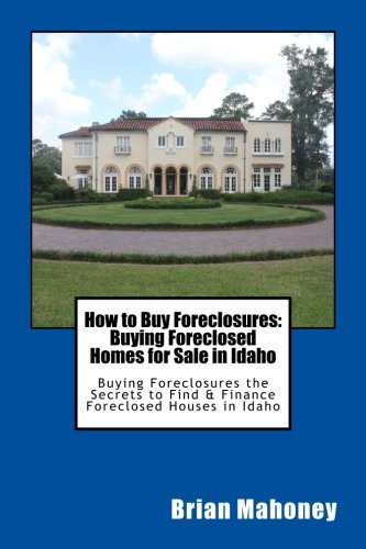 Download How to Buy Foreclosures: Buying Foreclosed Homes for Sale in Idaho: Buying Foreclosures the Secrets to Find & Finance Foreclosed Houses in Idaho ebook