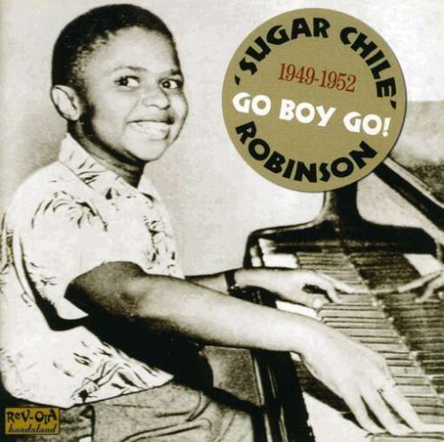 Go Boy Go: 1949-1952 by Sugar Chile Robinson - 2007 Chile