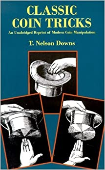 Classic Coin Tricks: An Unabridged Reprint of Modern Coin Manipulation by T. Nelson Downs (1999-05-07)