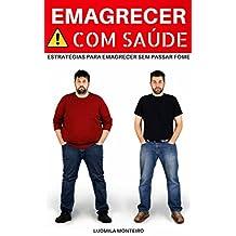 Emagrecer com Saúde: Estratégias para Emagrecer sem passar fome (Portuguese Edition)