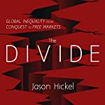 The Divide: Global Inequality from Conquest to Free Markets | Jason Hickel