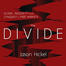 The Divide: Global Inequality from Conquest to Free Markets Audiobook by Jason Hickel Narrated by Jonathan Cowley