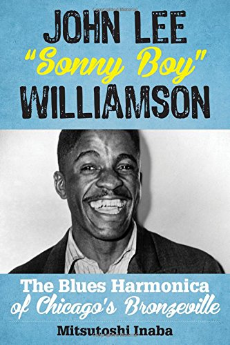 John Lee Sonny Boy Williamson: The Blues Harmonica of Chicago's Bronzeville (Roots of American Music: Folk, Americana, Blues, and Country)
