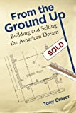 img - for From The Ground Up: Building and Selling the American Dream book / textbook / text book