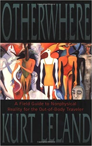 Book Otherwhere: A Field Guide to Nonphysical Reality for the Out-of-body Traveler by Kurt Leland