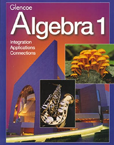 Glencoe Algebra 1: Integration, Applications, Connections