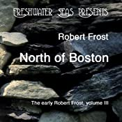The Early Poetry of Robert Frost, Volume III: North of Boston | Robert Frost