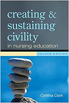 Creating and Sustaining Civility in Nursing Education (Second Edition)