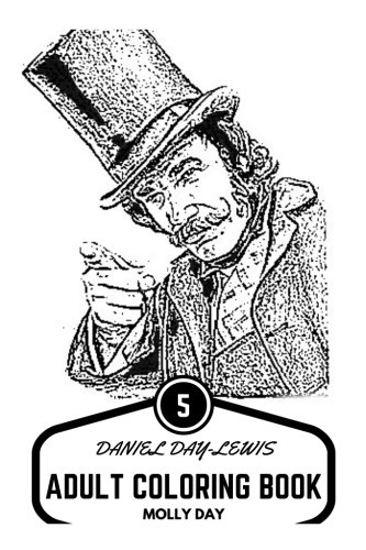 Daniel Day-Lewis Adult Coloring Book: Triple Academy Award Winner and Method Actor,  British Knight and Classical Icon Inspired Adult Coloring Book