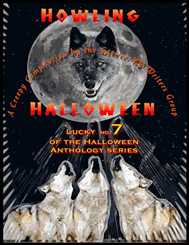 Howling Halloween - 25 Tales of Horror and Suspense: A Creepy Compilation by the Greece, NY Writer's Group