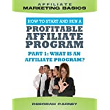 What is an Affiliate Program  and How Does it Work? (Merchant ABCs Basics for Successful Affiliate Marketing Book 1)