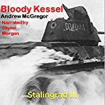 Bloody Kessel: Stalingrad III: Bloodied Wehrmacht, Book 3 | Andrew McGregor