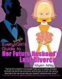 Every Single Girl's Guide to Her Future Husband's Last Divorce, Adryenn Ashley, 0971567921