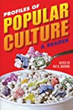 Profiles of Popular Culture : A Reader, , 0879728728