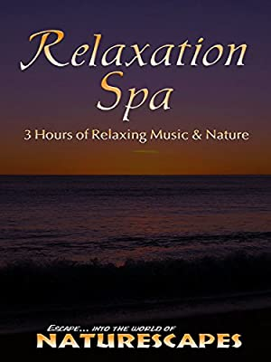 Relaxation Spa - 3 Hours of Relaxing Music & Nature - Naturescapes
