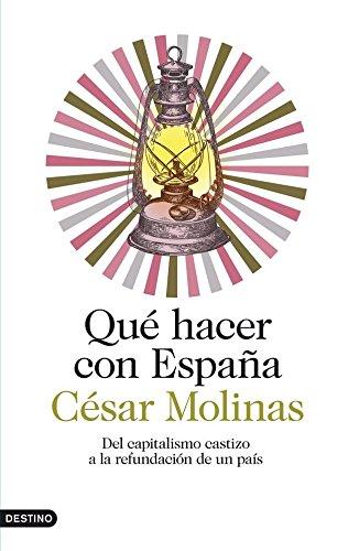 Qué hacer con España: Del capitalismo castizo a la refundación de ...