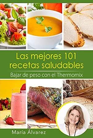Las Mejores 101 Recetas Saludables Bajar De Peso Con El Thermomix Spanish Edition