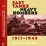 Fast Tanks and Heavy Bombers: Innovation in the U.S. Army, 1917-1945 | David E. Johnson