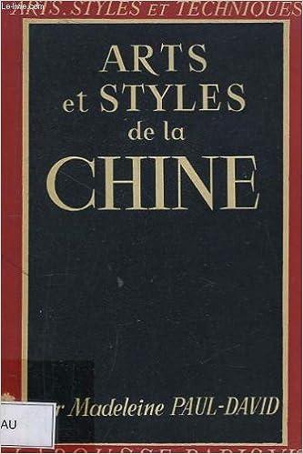 Télécharger en ligne Arts et styles de la Chine (Arts, styles et techniques) pdf