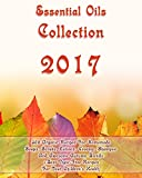 Essential Oils Collection 2017: 300 Organic Recipes For Homemade Soaps, Scrubs, Lotions, Creams, Shampoo And Awesome Autumn Blends + Best Toxic-Free Recipes For Your Children's Health