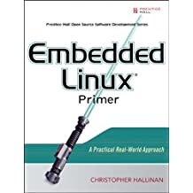 Embedded Linux Primer: A Practical Real-World Approach 1st edition by Hallinan, Christopher (2006) Paperback