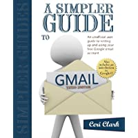 A Simpler Guide to Gmail: An unofficial user guide to setting up and using your free Google email account (Simpler Guides)