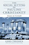 The Social Setting of Pauline Christianity: Essays on Corinth