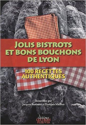 Livre gratuits Jolis bistrots et bons bouchons de Lyon : 100 recettes authentiques pdf, epub ebook