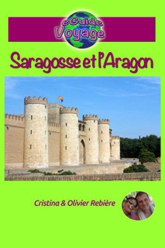 Saragosse et l'Aragon: Un guide photographique de tourisme et de voyage sur Saragosse et l'Aragon (Guide Voyage ville) (French Edition)