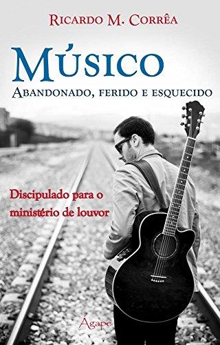 Músico Abandonado, Ferido e Esquecido. Discipulado Para o Ministério de Louvor
