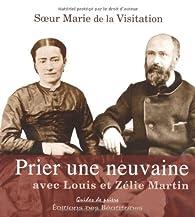 Prier une neuvaine avec Louis et Zélie Martin par Soeur Marie de La Visitation