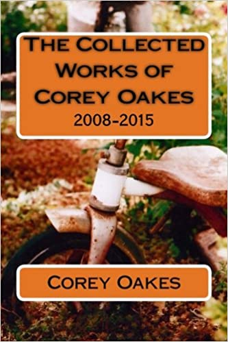 The Collected Works of Corey Oakes: 2008-2015