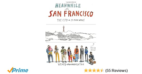 Meanwhile In San Francisco The City Its Own Words Wendy MacNaughton 9781452113890 Amazon Books