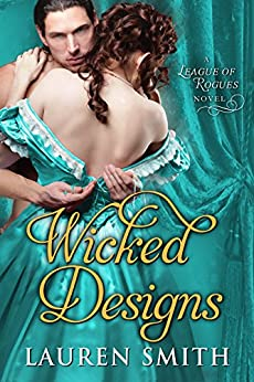 Wicked Designs (The League of Rogues Book 1) by [Smith, Lauren]