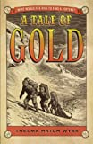 A Tale of Gold, Thelma Hatch Wyss, 1442430907