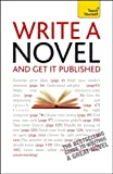 Write a Novel and Get It Published: A Teach Yourself Guide (Teach Yourself: Writing)