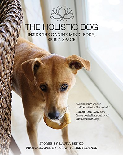 - The Holistic Dog: Inside the Canine Mind, Body, Spirit, Space